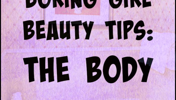 boring girl beauty tips the body #boringgirlbeauty #beautyblogger