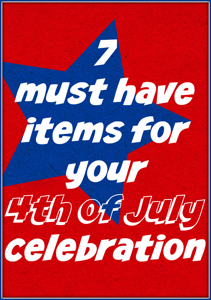 7 must have items for your 4th of July celebration