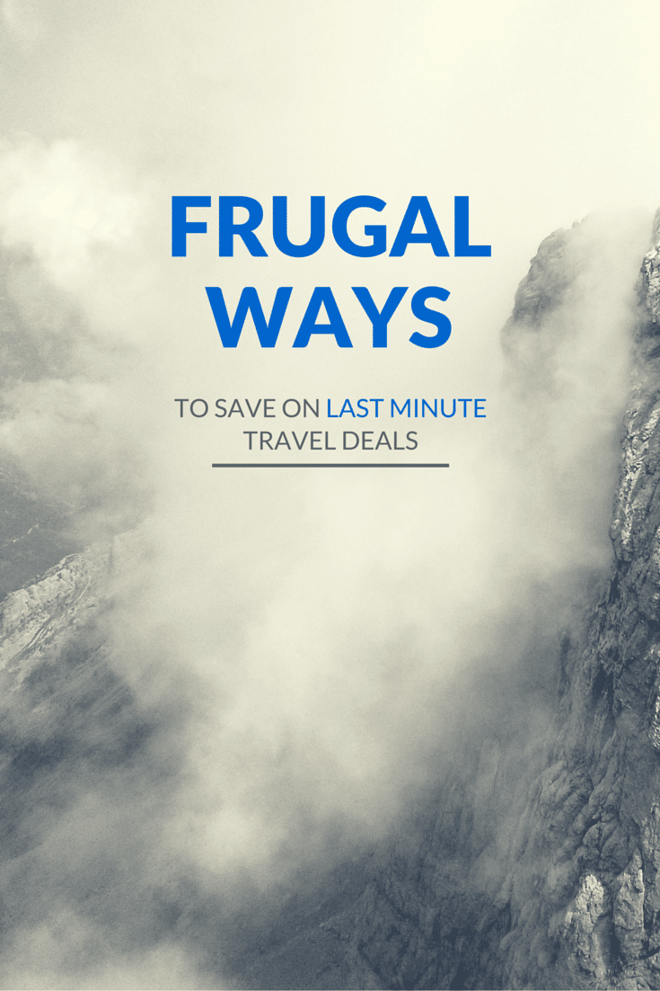 Frugal Ways to find last minute travel deals #traveldeals #traveltips #frugaltravel