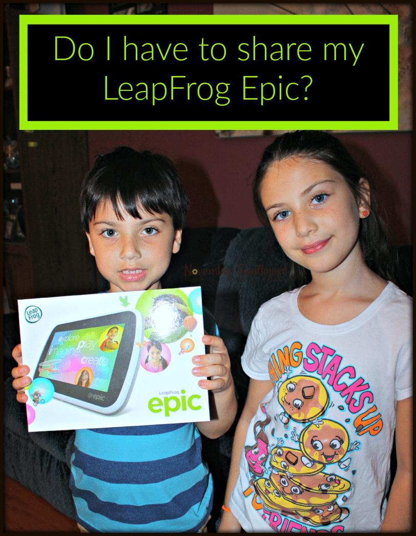Do I have to share my LeapFrog Epic? #LeapFrogMomSquad #LeapFrogMom #LeapFrogEpic #technologyreview [ad]