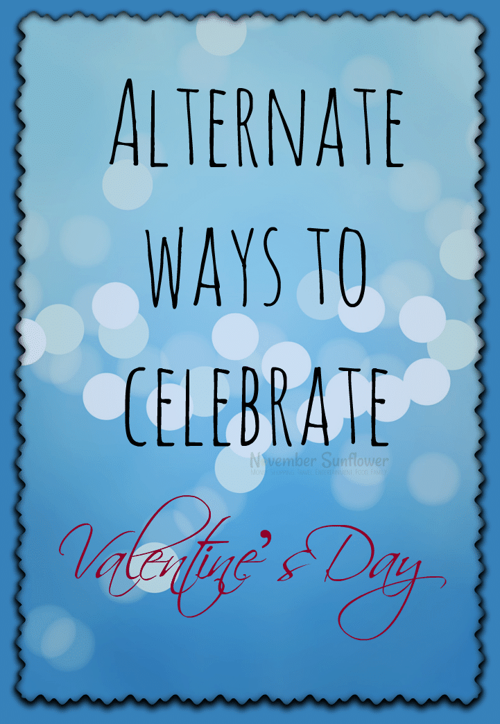 What could be better than Valentine's Day? Alternate ways to celebrate!