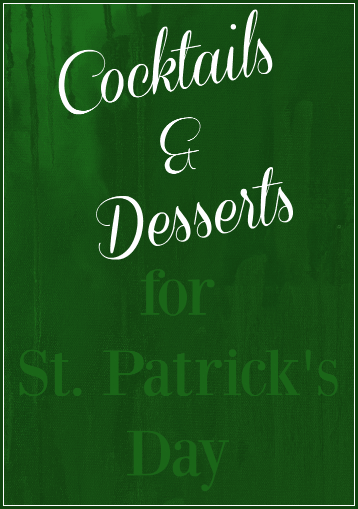 Cocktails and desserts for St. Patrick's Day #stpatricksday #stpattysday #stpaddysday #cocktails #desserts