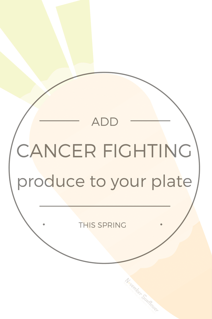 Add Cancer fighting produce to your plate this spring