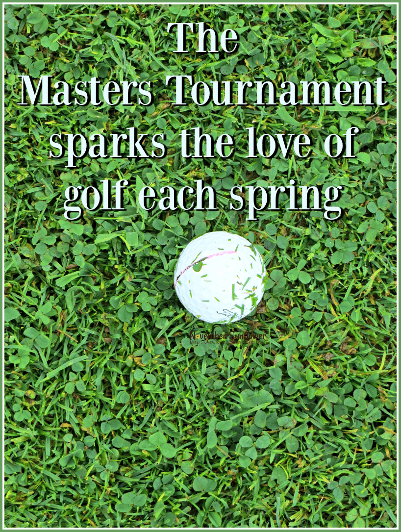 The Masters Tournament sparks the love of golf each spring