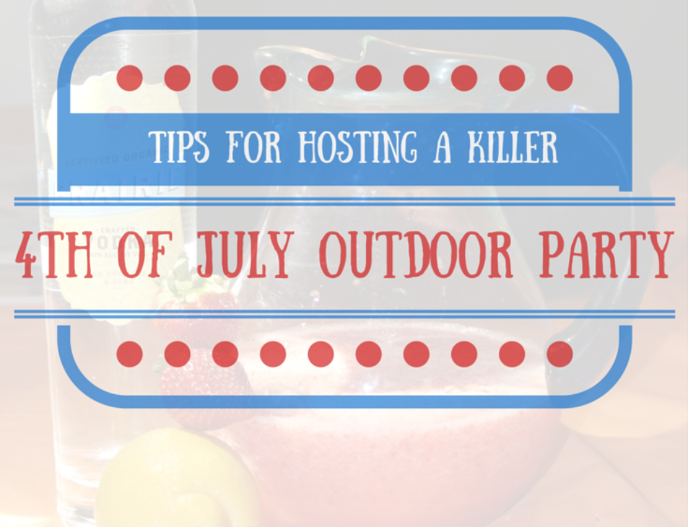 Tips for hosting a killer 4th of July outdoor party