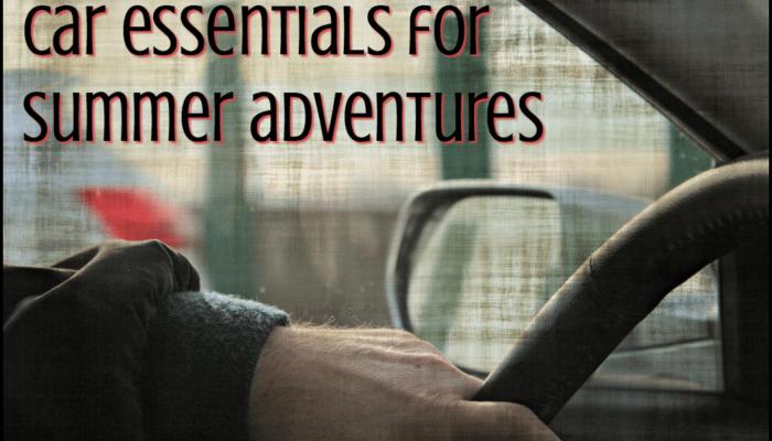 Car essentials for summer adventures