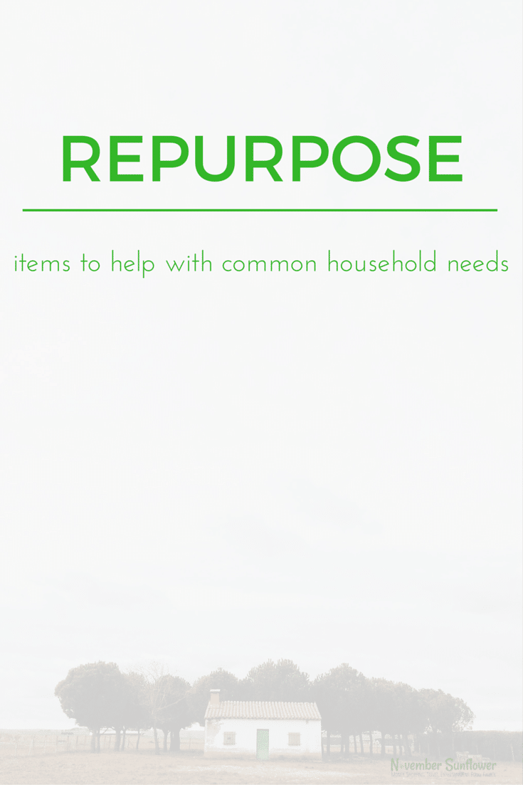 Repurpose items to help with common household needs