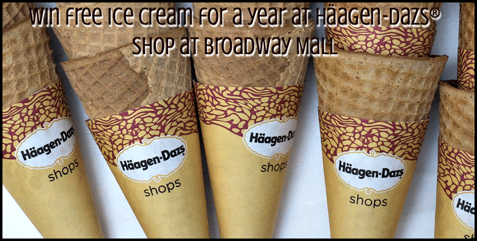 Win free ice cream for a year at Häagen-Dazs® Shop at Broadway Mall [ad]
