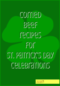 Corned Beef recipes for St. Patrick's Day