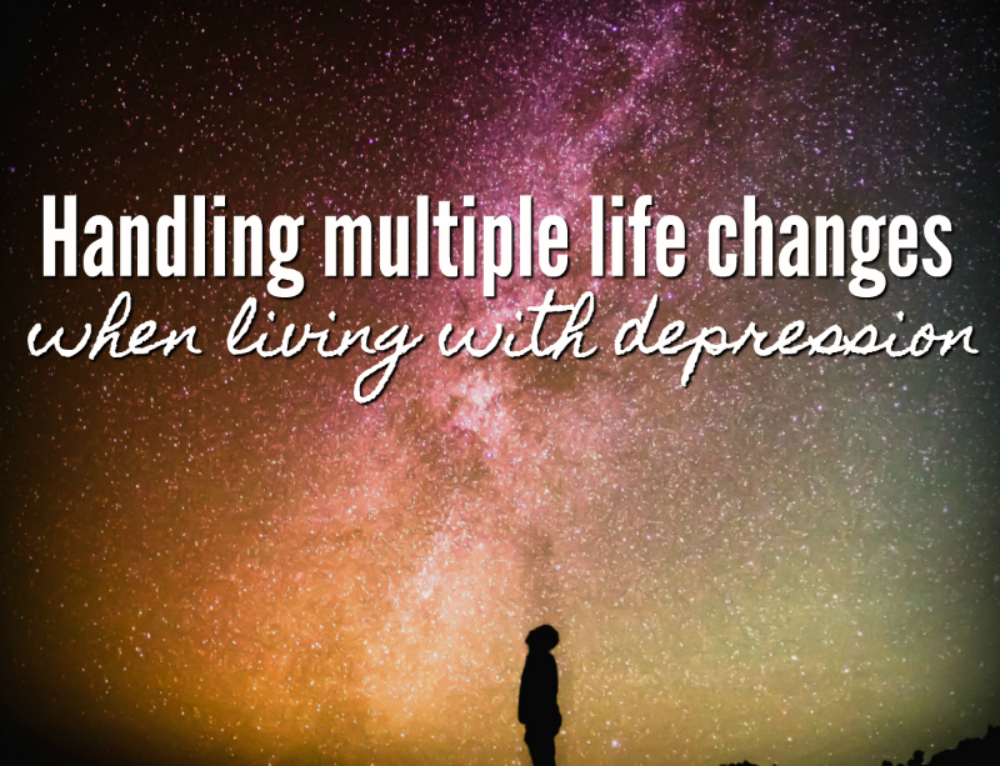 Handling multiple life changes when living with depression