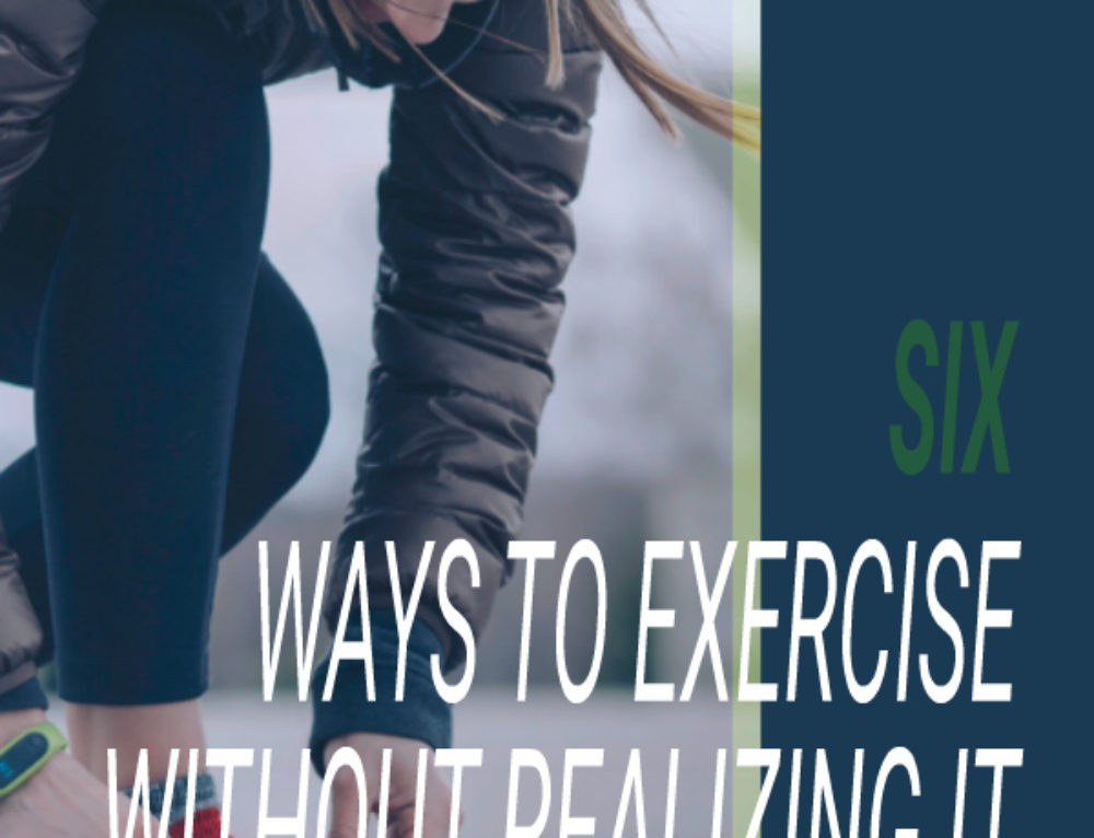 Six ways to exercise without realizing it