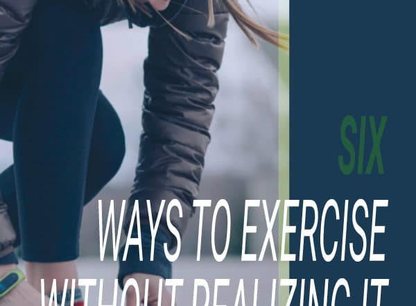 6 ways to exercise without realizing it