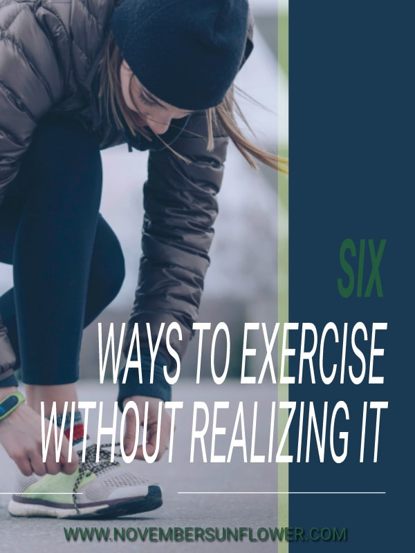 6 ways to exercise without realizing it