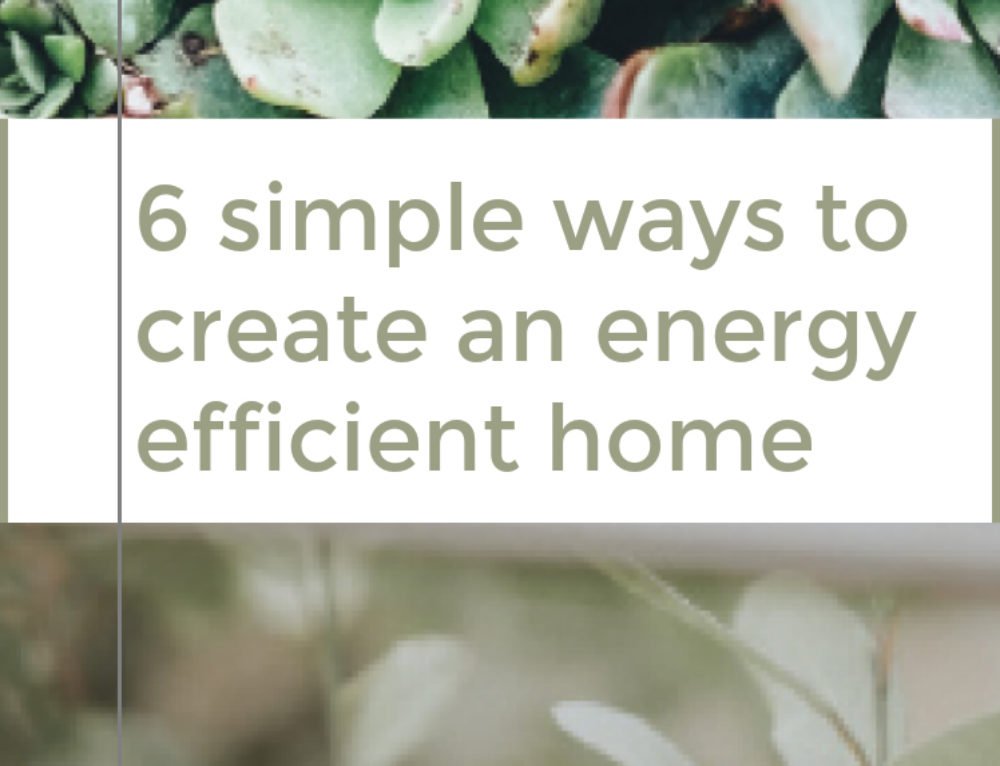 6 ways to create an energy efficient home [and conserve your budget]