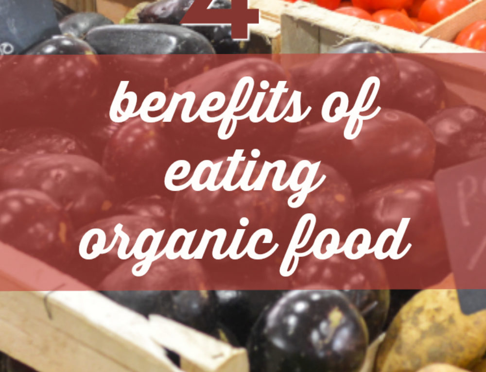 Struggling with dietary decisions? 4 benefits of eating organic food.