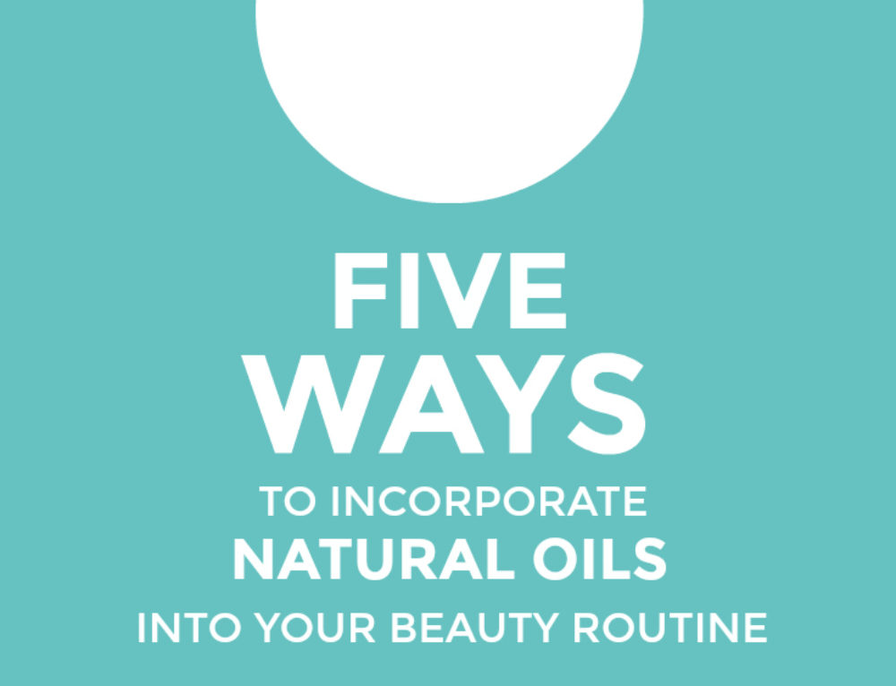 5 ways to incorporate natural oils into your beauty routine