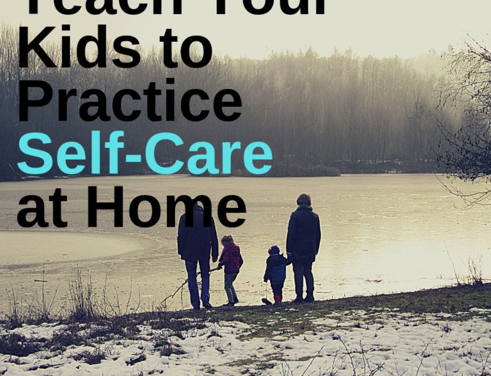 How to teach your kids to practice self-care at home