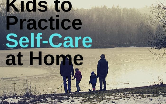 Teach your kids to practice self-care at home