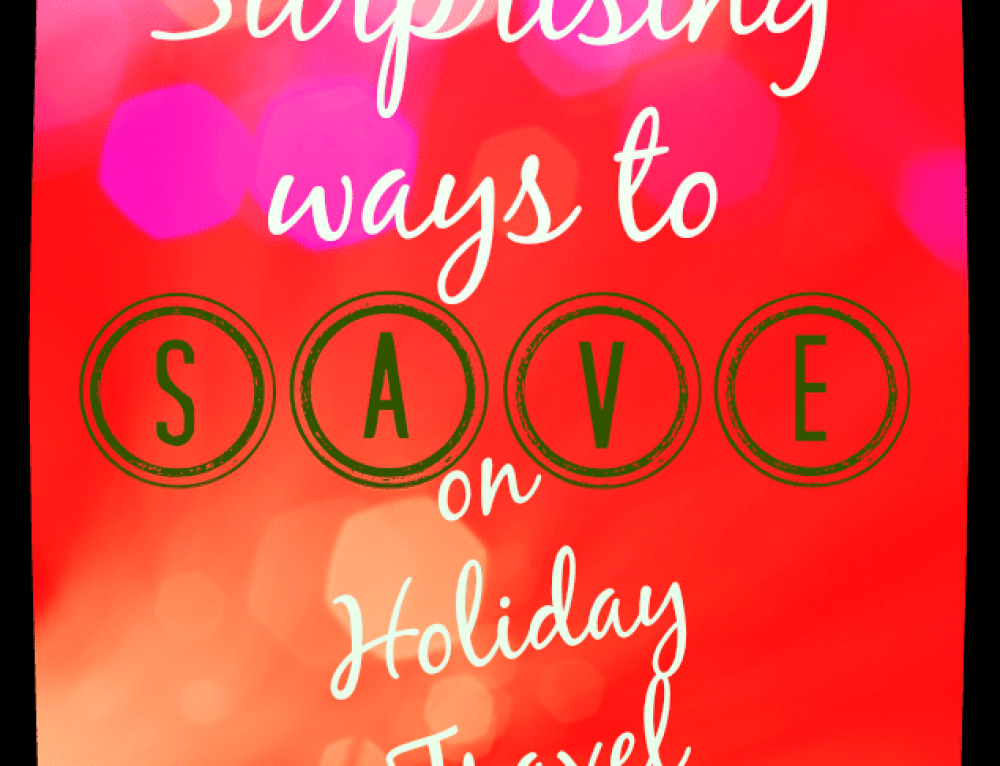 Surprising ways to save on holiday travel