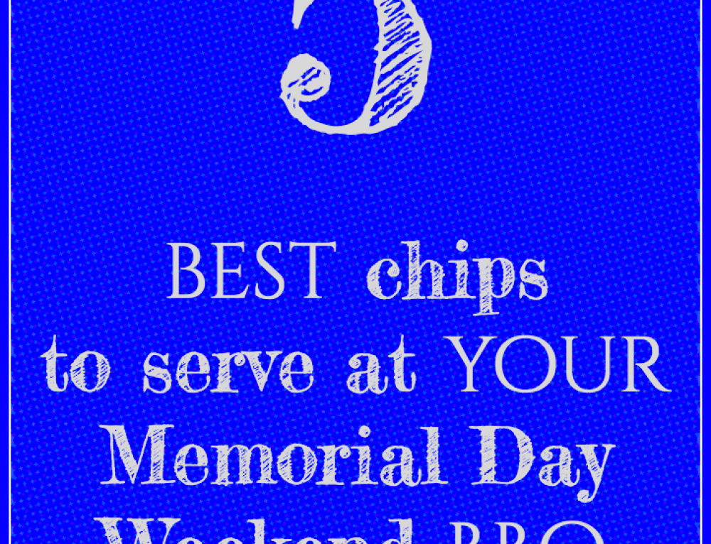 5 best chips to serve at your Memorial Day Weekend BBQ