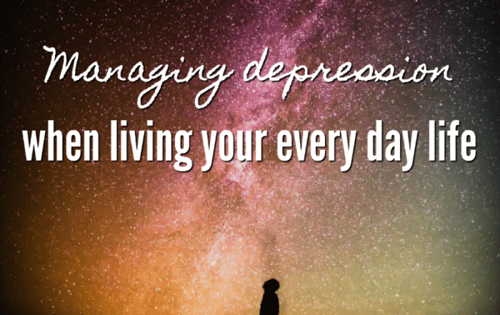 Managing depression when living your every day life