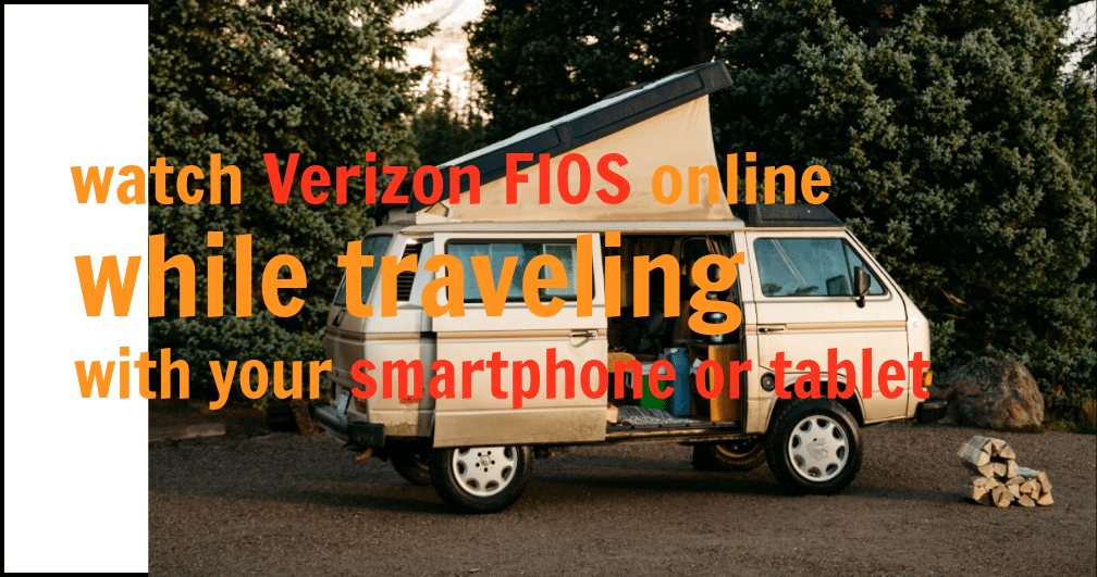 Watch Verizon Fios online while traveling with your smartphone or tablet