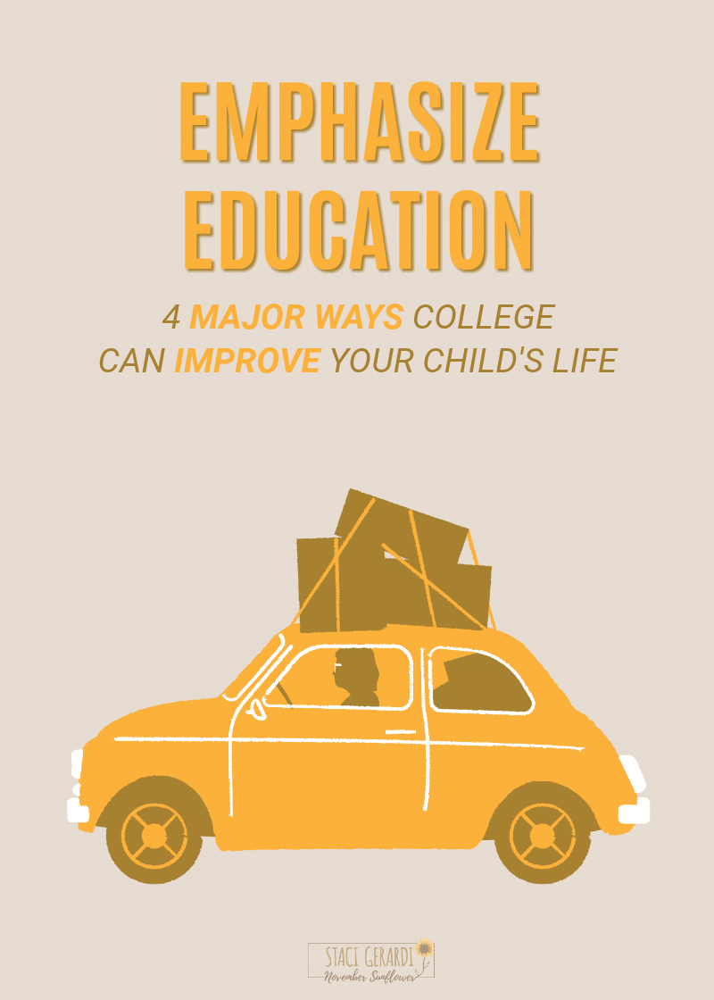 emphasize education: 4 major ways college can improve your child's life