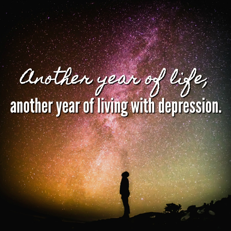 Another year of life, another year living with depression