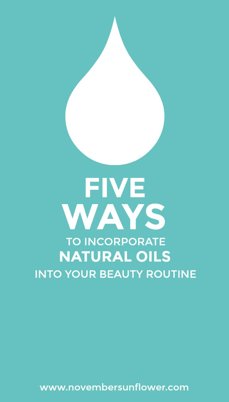 Incorporate natural oils into beauty routine