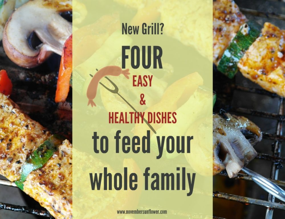 New grill? 4 easy, healthy dishes to feed the whole family