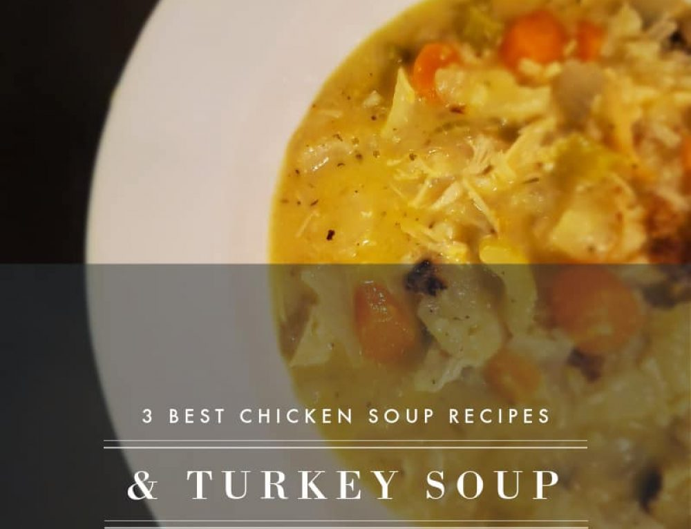 Three Best Chicken Soup Recipes (& best 2 Turkey Recipes)