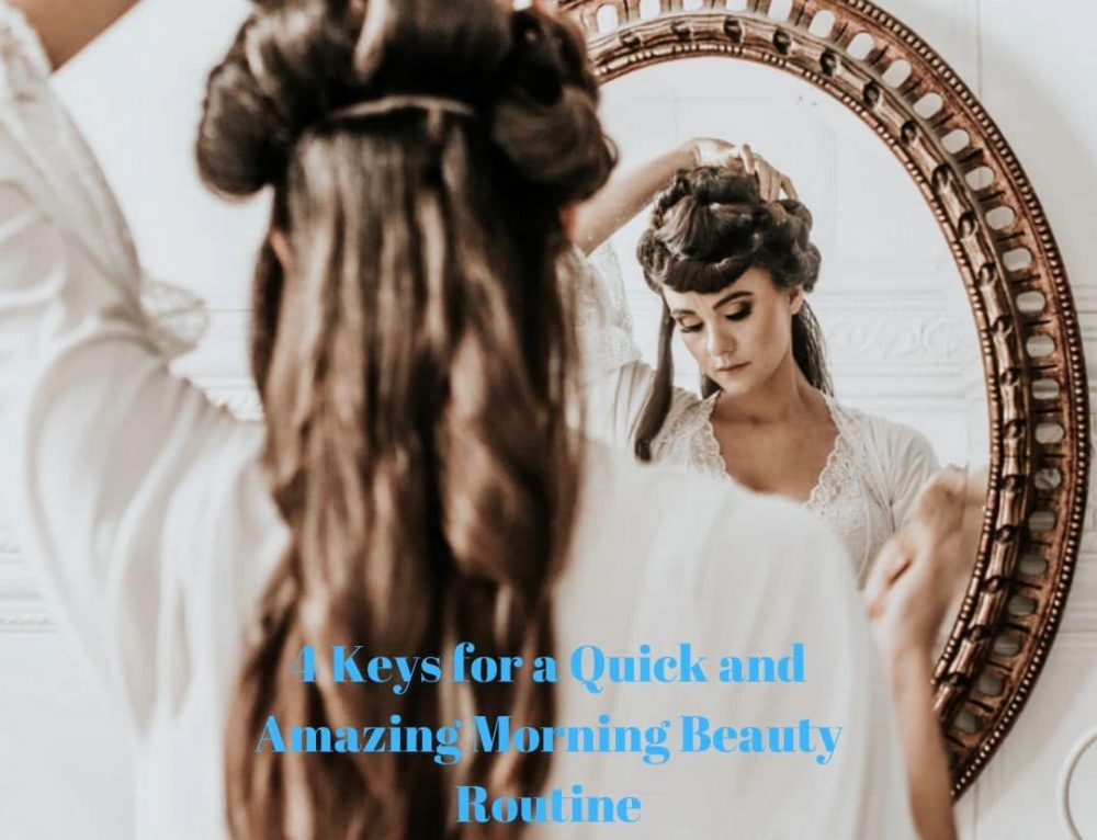 4 keys for a quick and amazing morning beauty routine