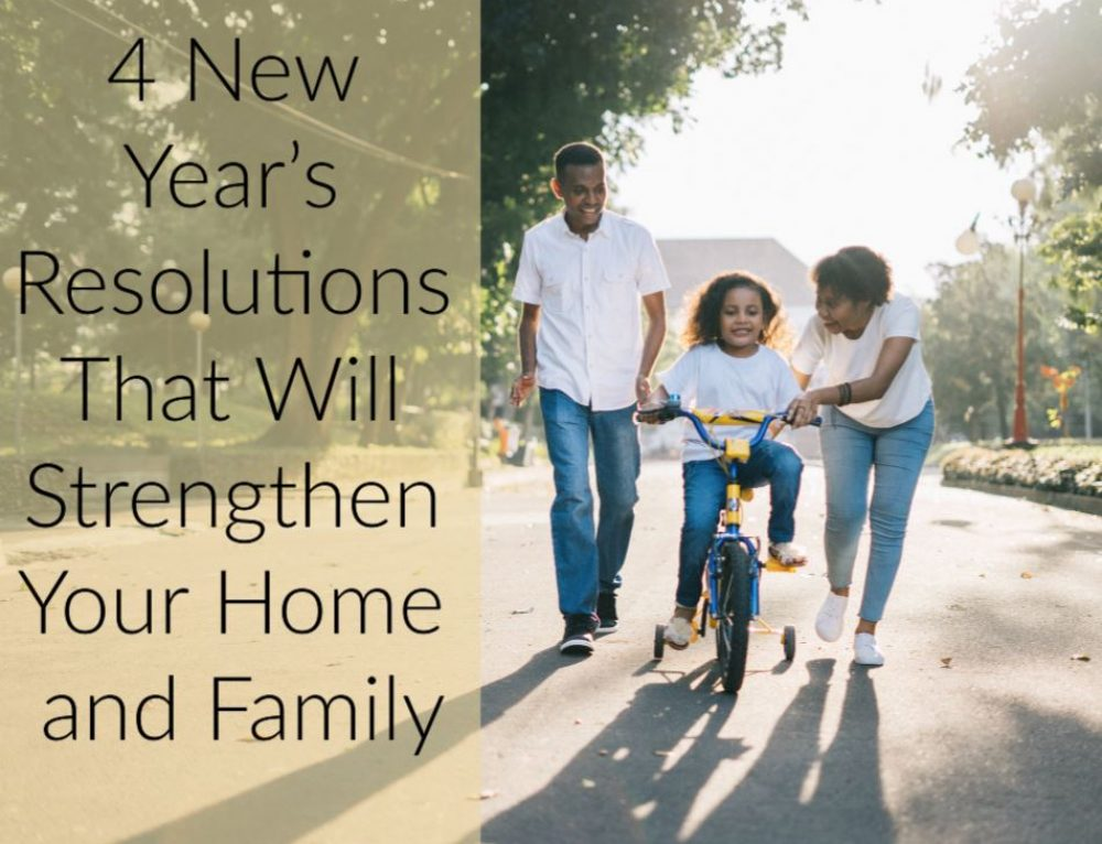 4 New Year's Resolutions to help strengthen your home and family