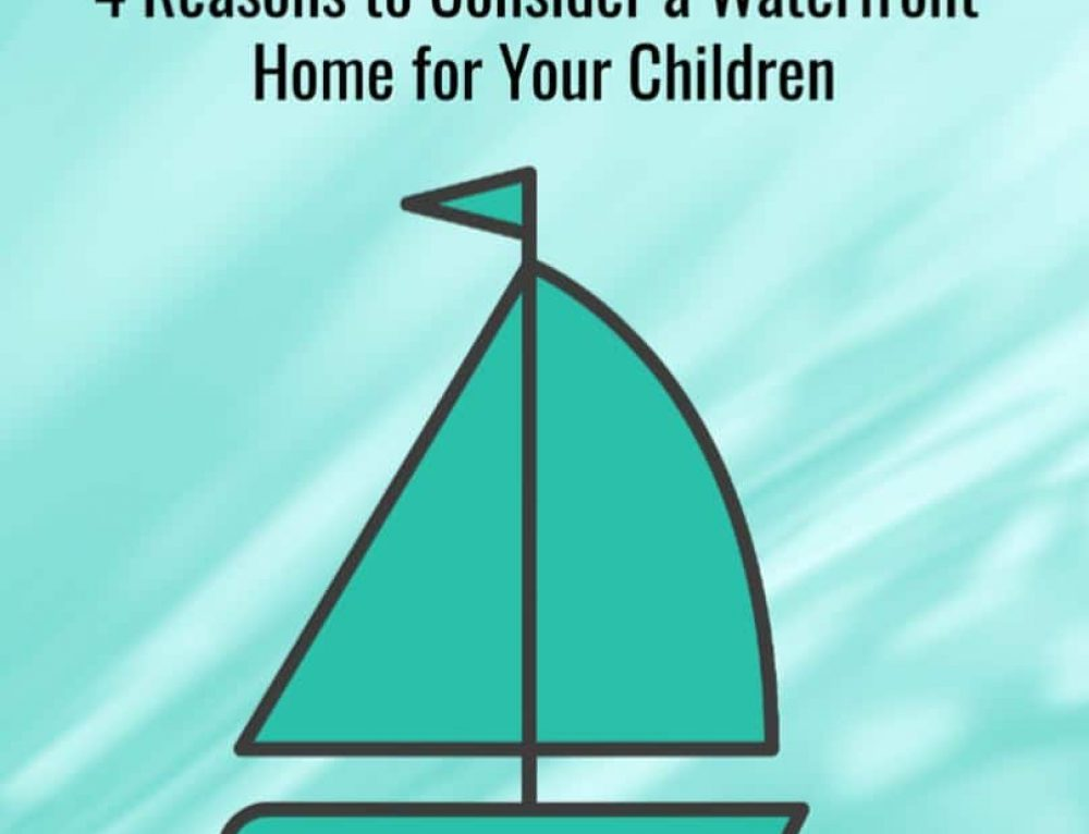 4 Reasons to Consider a Waterfront Home for Your Children