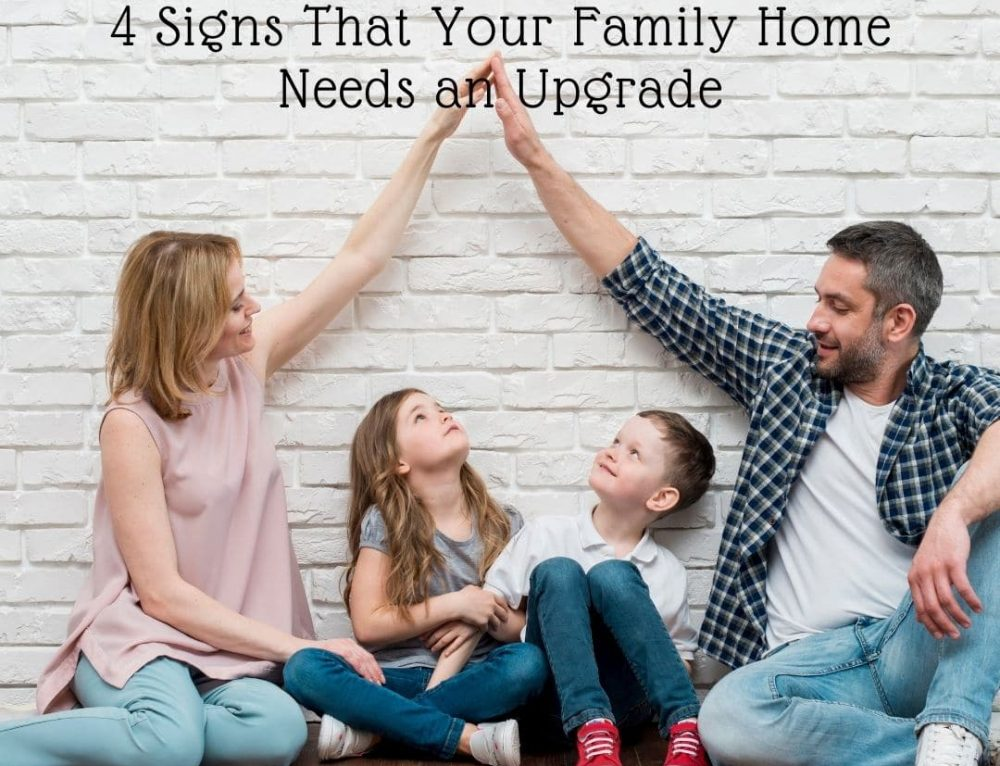 4 Signs Your Family Home Needs an Upgrade