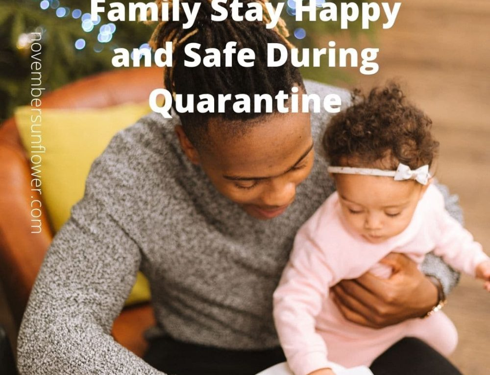 4 Ways to Help Your Family Stay Happy and Safe During Quarantine