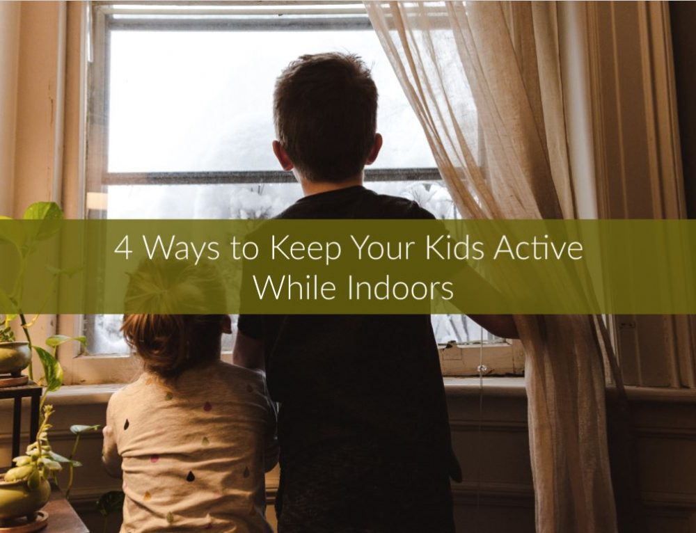 4 Ways Kids Can Be Active While Indoors