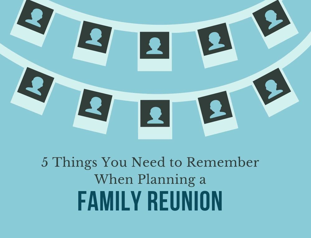 5 things to remember when Planning a Family Reunion