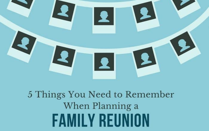 5 Things You Need to Remember When Planning a Family Reunion