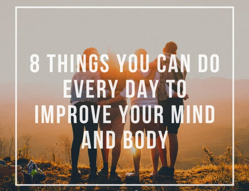8 Things You Can Do Every Day to Improve Your Mind and Body