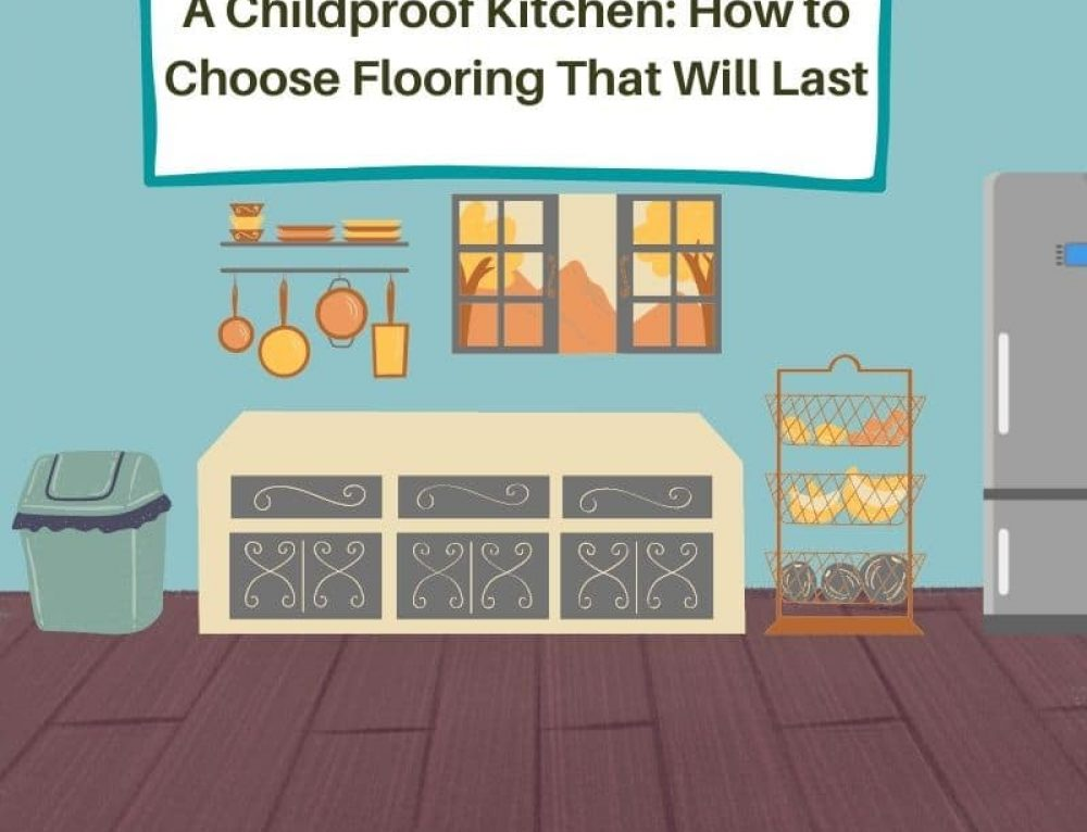 A Childproof Kitchen: How to Choose Flooring That Will Last