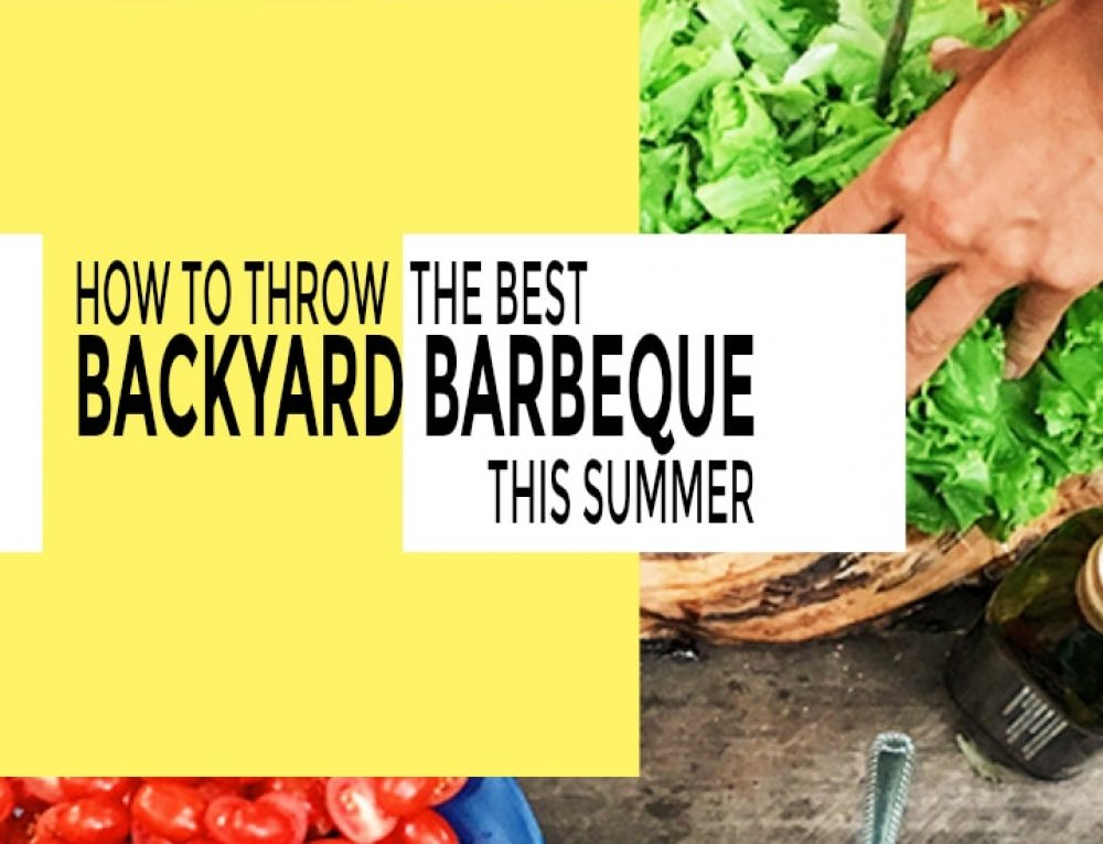 How to throw the Best Backyard Barbecue of the Season