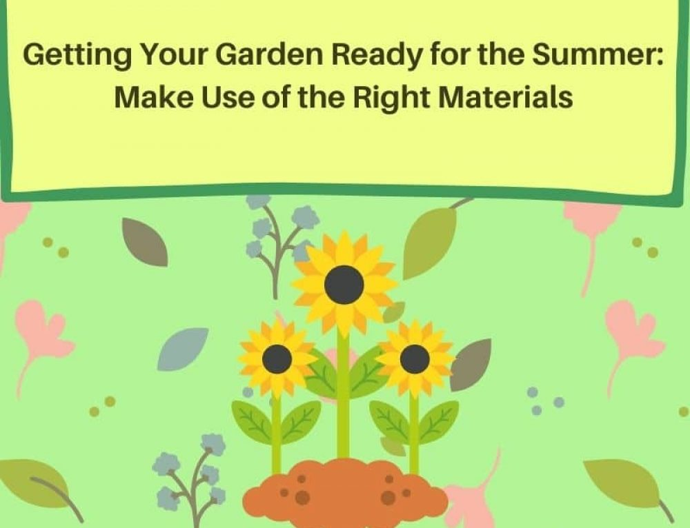 Getting Your Garden Ready for Summer: Make Use of the Right Materials