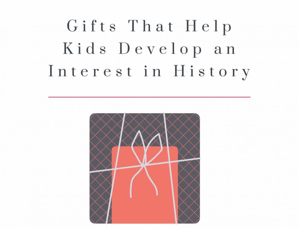 Gifts That Help Kids Develop an Interest in History