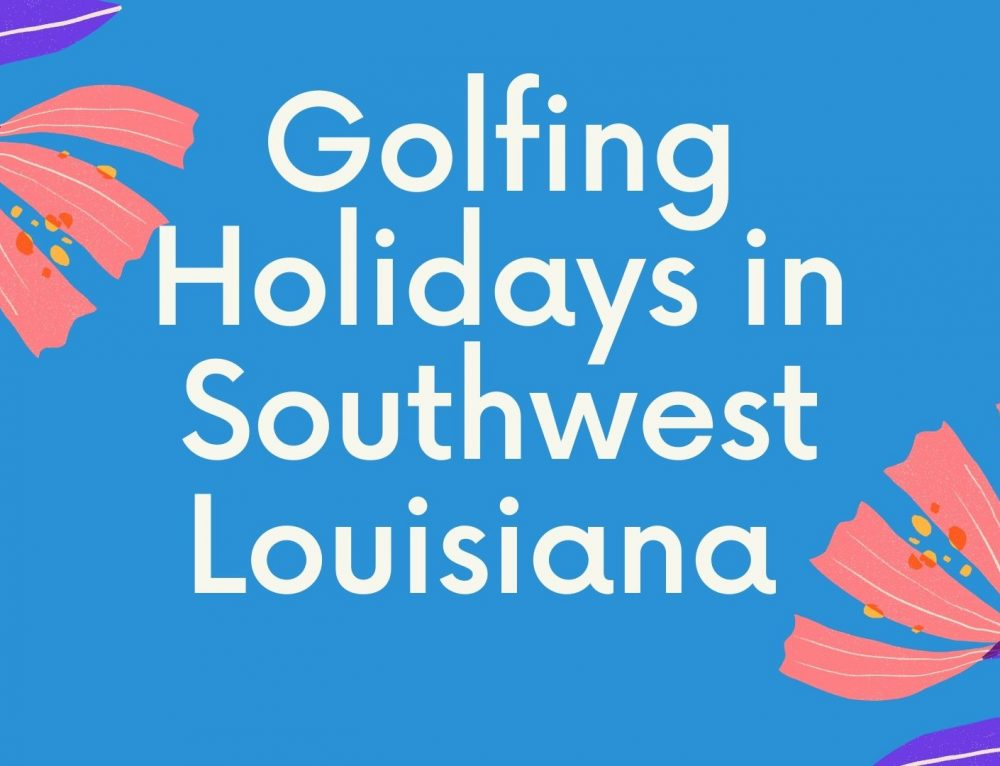 Golfing Holidays in Southwest Louisiana