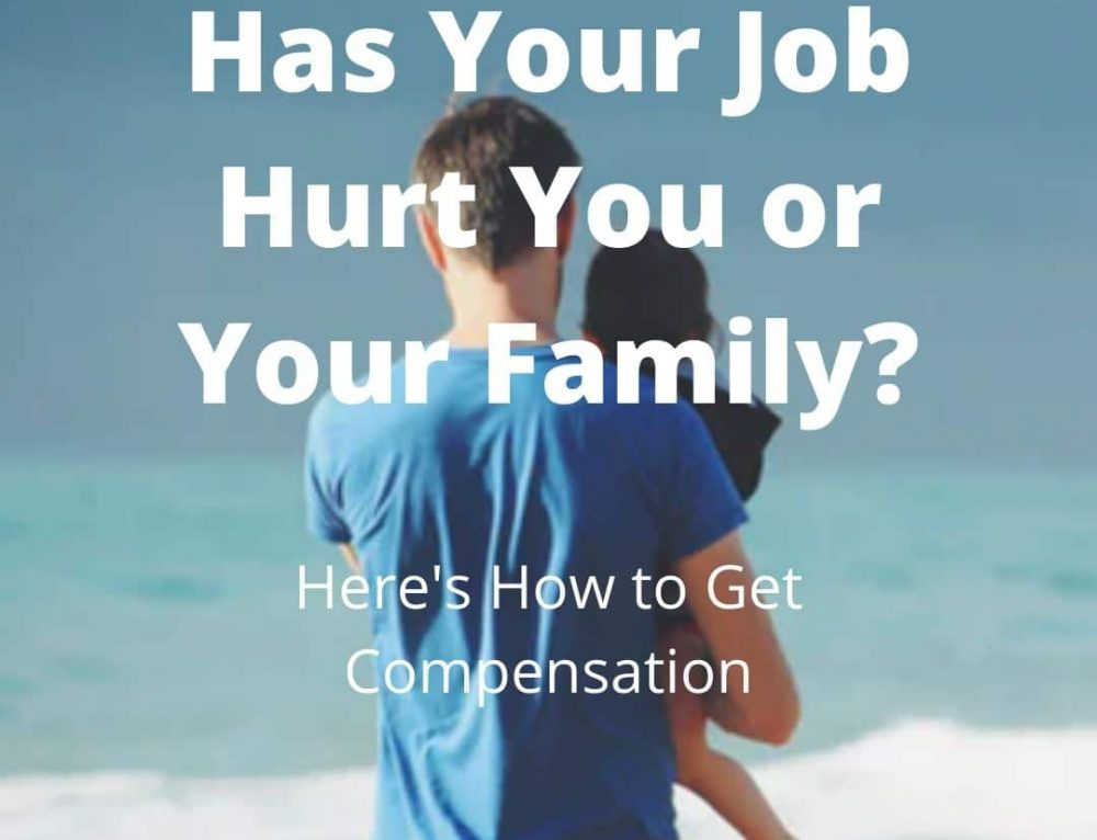 Has Your Job Hurt You or Your Family? Get Compensation