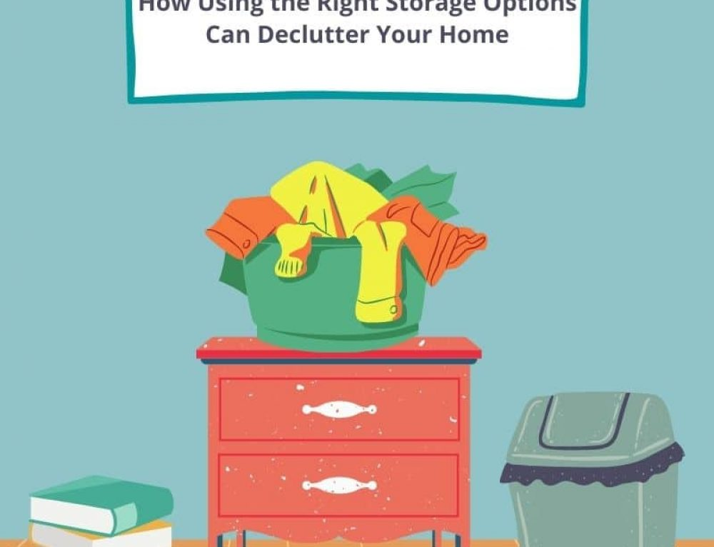 How Using the Right Storage Options Can Help Declutter Your Home