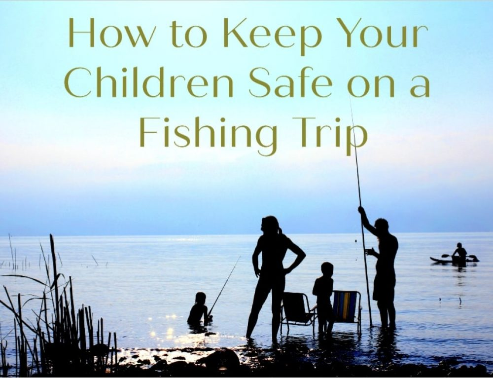 Fishing trip safety for kids