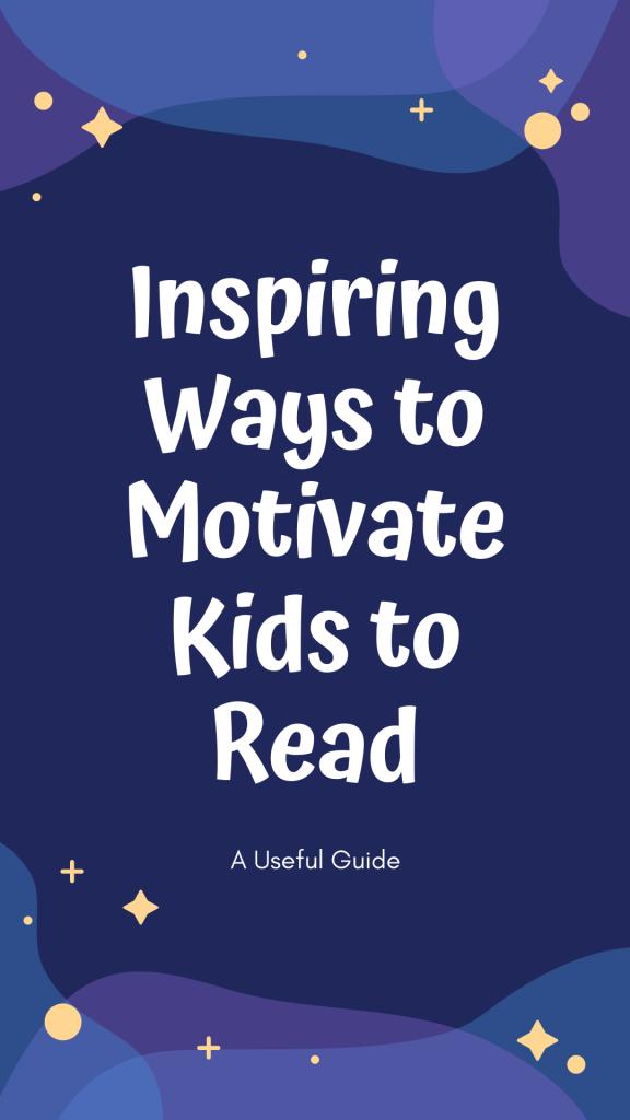 inspiring ways to motivate kids to read