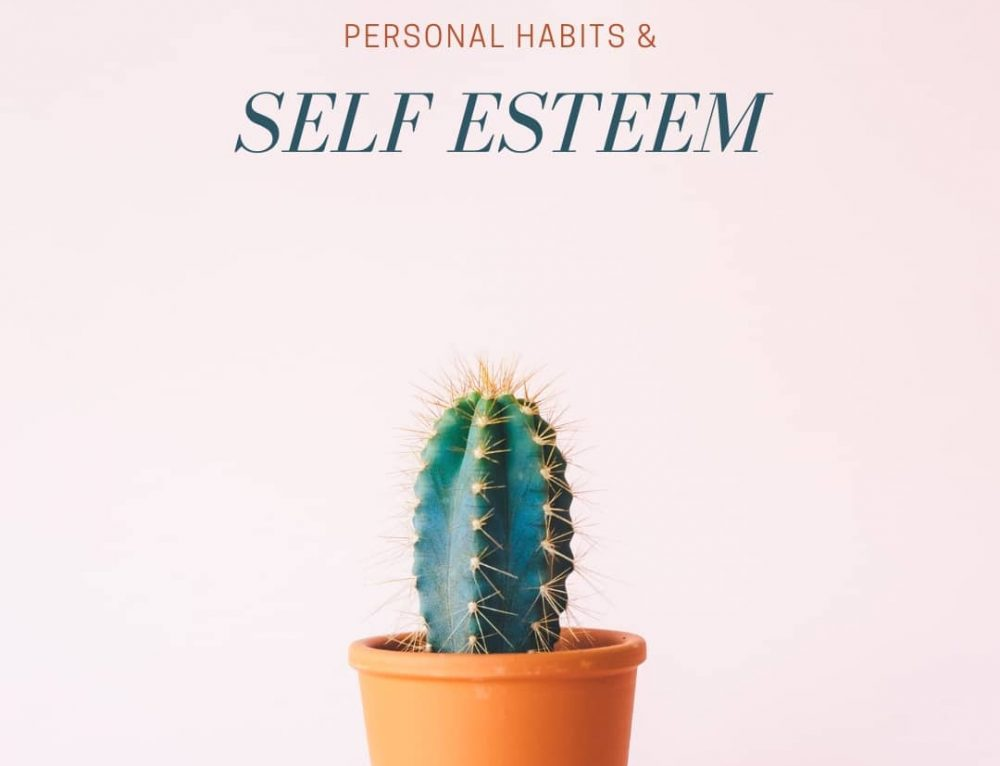 The Impact Your Personal Habits Can Have on Your Self-Esteem
